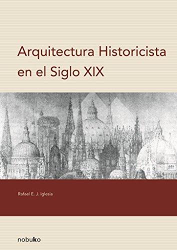 Arquitectura Historicista En El Siglo XIX/ Architecture History in Century XIX