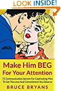#2: Make Him BEG For Your Attention: 75 Communication Secrets for Captivating Men to Get the Love and Commitment You Deserve