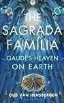 The Sagrada Familia: Gaudi's Heaven o...