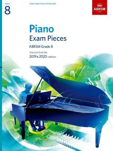 Piano Exam Pieces 2019 & 2020, ABRSM Grade 8: Selected from the 2019 & 2020 syllabus (ABRSM Exam Pieces)