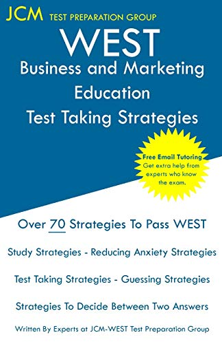 WEST Business and Marketing Education - Test Taking Strategies: WEST-E 038 Exam - Free Online Tutoring - New 2020 Edition - The latest strategies to pass your exam.