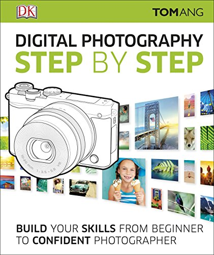 Digital Photography Step by Step: Build Your Skills From Beginner to Confident Photographer Digitale Slr-ratgeber