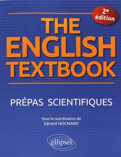 THE ENGLISH TEXTBOOK. PRÉPAS SCIENTIFIQUES. 2E ÉDITION par Gérard Hocmard
