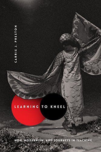 Learning to Kneel: Noh, Modernism, and Journeys in Teaching (Modernist Latitudes) (English Edition)