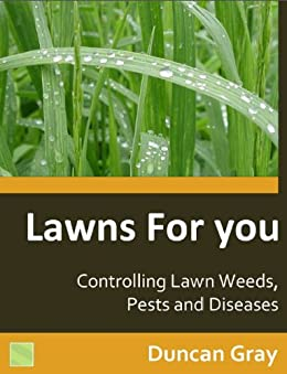 Controlling Lawn Weeds, Pests and Diseases (Lawns For You Book 1) (English Edition) von [Gray, Duncan]
