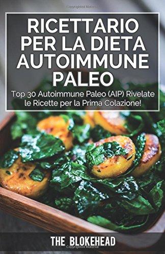 ricettario per la dieta autoimmune paleo : top 30 autoimmune paleo (aip) rivelate le ricette per la prima colazione!