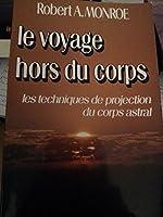 Le voyage hors du corps - Techniques de projection du corps astral de Robert A Monroe