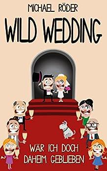 WILD WEDDING - Wär ich doch daheim geblieben