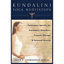 [Kundalini Yoga Meditation: Techniques Specific for Psychiatric Disorders, Couples Therapy and Personal Growth] (By: David Shannahoff-Khalsa) [published: March, 2007]