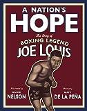 A Nation's Hope: the Story of Boxing Legend Joe Louis by Matt De La Peña (2011-01-20)