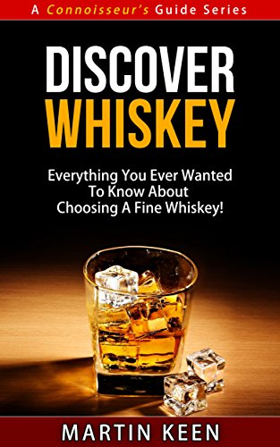 Discover Whiskey - Everything You Ever Wanted To Know About Choosing A Fine Whisky! (A Connoisseur\'s Guide Series) (English Edition)