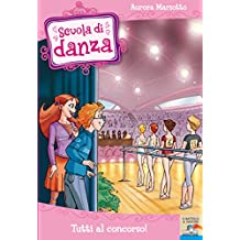 Scuola di Danza - 6. Tutti al concorso! (Italian Edition)