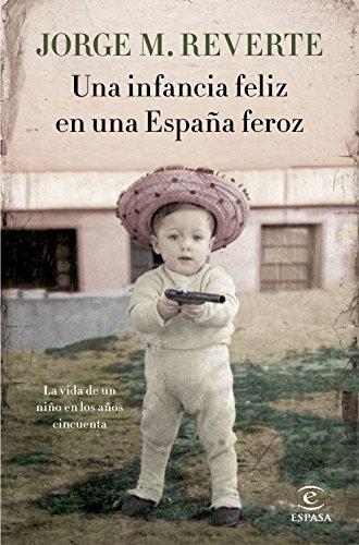 Una infancia feliz en una España feroz: La vida de un niño en los años cincuenta (FUERA DE COLECCIÓN Y ONE SHOT)