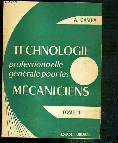 TECHNOLOGIE PROFESSIONNELLE GENERALE POUR LES MECANICIENS - TOME 1 - PREPARATION AU BREVET D'AGENT TECHNIQUE - CLASSE DE 2e - PREPARATION AU BREVET DE TECHNICIEN.