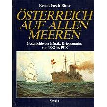 Österreich auf allen Meeren. Geschichte der k.( u.)k. Kriegsmarine von 1382 bis 1918