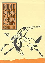 Rodeo Cowboys In The North American Imagination (Shepperson Series in History Humanities) by Michael Allen (1998-09-01)