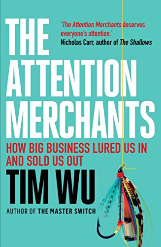 The Attention Merchants: The Epic Struggle to Get Inside Our Heads por Tim Wu