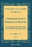 Correspondance Inédite de Buffon, Vol. 2: A Laquelle Ont Été Réunies Les Lettres Publiées Jusqu'à Ce Jour (Classic Reprint)