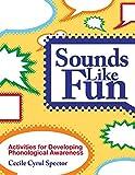 Sounds Like Fun: Activities for Developing Phonological Awareness