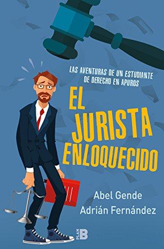 El jurista enloquecido: Las aventuras de un estudiante de derecho en apuros (Plan B) por El jurista enloquecido El jurista enloquecido