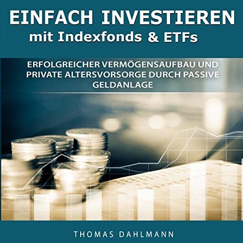 Buchseite und Rezensionen zu 'Einfach investieren mit Indexfonds und ETFs: Erfolgreicher Vermögensaufbau und private Altersvorsorge durch passive Geldanlage' von Thomas Dahlmann