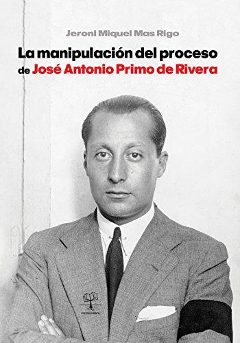 La manipulación del proceso de José Antonio Primo de Rivera por Jeroni Miquel Mas Rigo