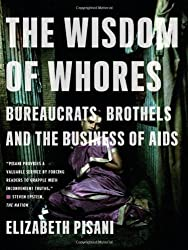 The Wisdom of Whores: Bureaucrats, Brothels and the Business of AIDS by Elizabeth Pisani (2009-09-21)