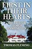 First in Their Hearts: The Life of George Washington