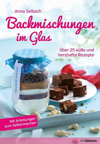 Backmischungen Im Glas über 25 Süße Und Herzhafte Rezepte Ebook