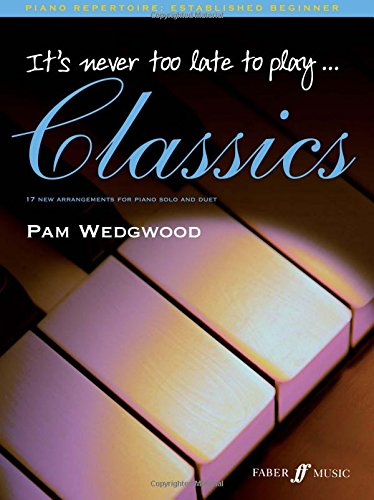 Its Never Too Late to Play Classics (Piano)