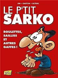 Le p'tit Sarko : Boulettes, saillies et autres gaffes !