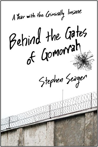Behind the Gates of Gomorrah: A Year with the Criminally Insane (English Edition)