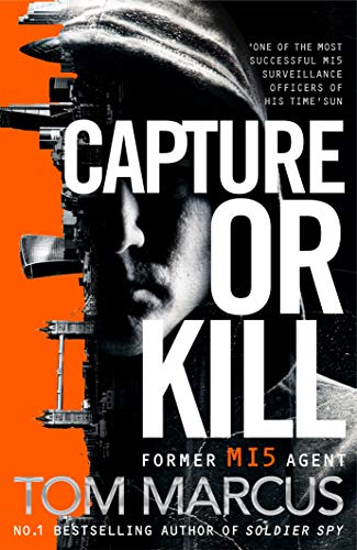 Capture or Kill: An Action-packed Thriller From Former MI5 Agent And Bestselling Author Of Soldier Spy (Matt Logan Book 1) (English Edition)