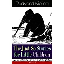The Just So Stories for Little Children (Illustrated): Collection of fantastic and captivating animal stories - Classic of children's literature from one ... Kim, Captain Courageous (English Edition)