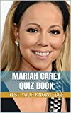 Mariah Carey Quiz Book - 100 Fun & Fact Filled Questions About Pop/R&B Singer Mariah Carey (English Edition)