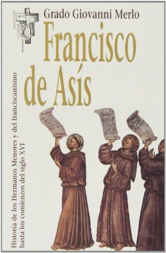 En el nombre de Francisco de Asís: Historia de los Hermanos Menores y del franciscanismo hasta los comienzos del siglo XVI (Hermano Francisco)