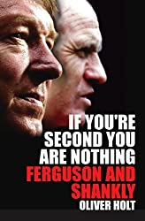If You're Second You Are Nothing: Ferguson and Shankly by Oliver Holt (2006-09-01)