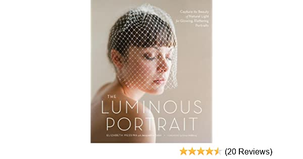 The luminous portrait capture the beauty of natural light for the luminous portrait capture the beauty of natural light for glowing flattering photographs ebook elizabeth messina jacqueline tobin ulrica wihlborg fandeluxe Gallery