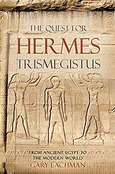 The Quest For Hermes Trismegistus von [Lachman, Gary]