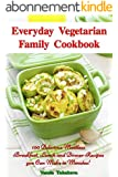 Everyday Vegetarian Family Cookbook: 100 Delicious Meatless Breakfast, Lunch and Dinner Recipes you Can Make in Minutes! (BONUS: 10 Homemade Beauty Recipes) (Healthy Cookbook Series) (English Edition)