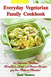 Everyday Vegetarian Family Cookbook: 100 Delicious Meatless Breakfast, Lunch and Dinner Recipes you Can Make in Minutes! (Ridiculously Easy Jam and Jelly ... Vegetarian Diet Cooking (English Edition)