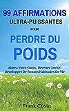 99 Affirmations Ultra-Puissantes Pour Perdre Du Poids: Aimez Votre Corps, Devenez Svelte, Développez De Bonnes Habitudes De Vie