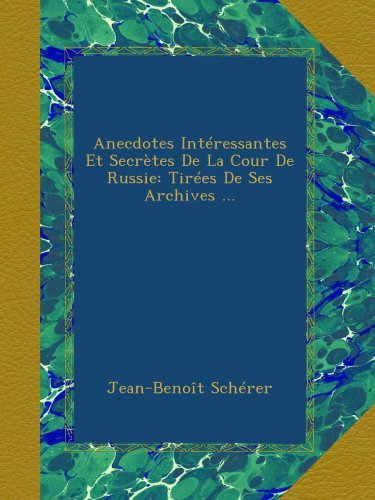 Anecdotes Intressantes Et Secrtes De La Cour De Russie: Tires De Ses Archives ...