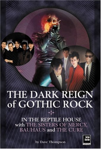 the-dark-reign-of-gothic-rock-in-the-reptile-house-with-the-sisters-of-mercy-bauhaus-and-the-cure-he
