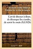 L'Art de Donner a Diner, de Decouper Les Viandes, de Servir Les Mets, (Ed.1828) (Sciences Sociales)