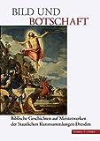Bild und Botschaft: Biblische Geschichten auf Meisterwerken der Staatlichen Kunstsammlungen Dresden