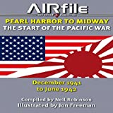 Pearl Harbor to Midway: The Start of the Pacific War December 1941 to June 1942 (Airfile Inform & Inspire)