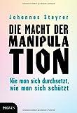 Die Macht der Manipulation: Wie man sich durchsetzt