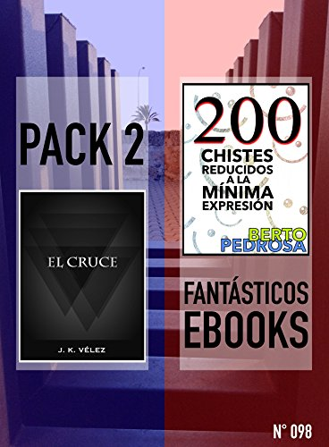 El Cruce + 200 Chistes Reducidos a la Mínima Expresión: Pack 2 Fantásticos Ebooks, nº 098 por J. K. Vélez