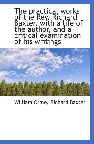 the-practical-works-of-the-rev-richard-baxter-with-a-life-of-the-author-and-a-critical-examinatio